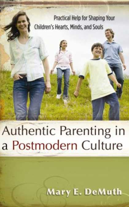 Books About Parenting - Authentic Parenting in a Postmodern Culture: Practical Help for Shaping Your Chi