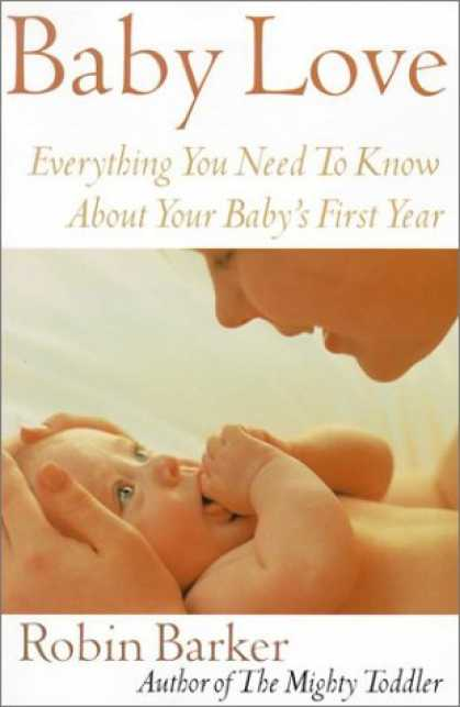 Books About Parenting - Baby Love: Everything You Need to Know about Your New Baby