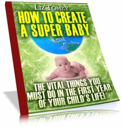 Books About Parenting - How To Create A Super Baby - The Vital Things You Must Do In The First Year Of Y