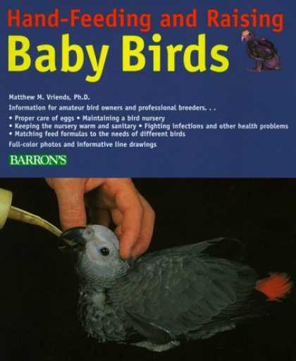 Books About Parenting - Hand-Feeding and Raising Baby Birds: Breeding, Hand-Feeding, Care, and Managemen
