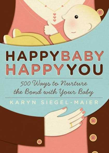 Books About Parenting - Happy Baby, Happy You: 500 Ways to Nurture the Bond with Your Baby