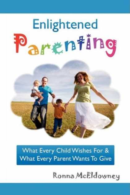 Books About Parenting - Enlightened Parenting: What Every Child Wishes For & What Every Parent Wants To