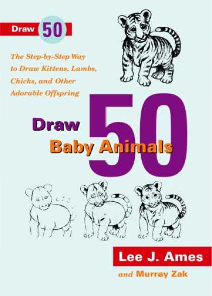 Books About Parenting - Draw 50 Baby Animals: The Step-By-Step Way to Draw Kittens, Lambs, Chicks, and O