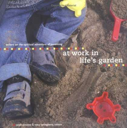 Books About Parenting - At Work in Life's Garden: Writers on the Spiritual Adventure of Parenting (Littl