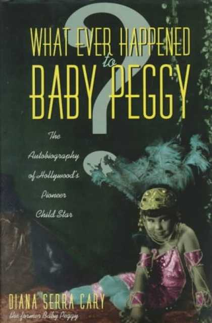 Books About Parenting - What Ever Happened to Baby Peggy: The Autobiography of Hollywood's Pioneer Child