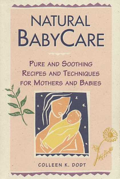 Books About Parenting - Natural Baby Care: Pure and Soothing Recipes and Techniques for Mothers and Babi