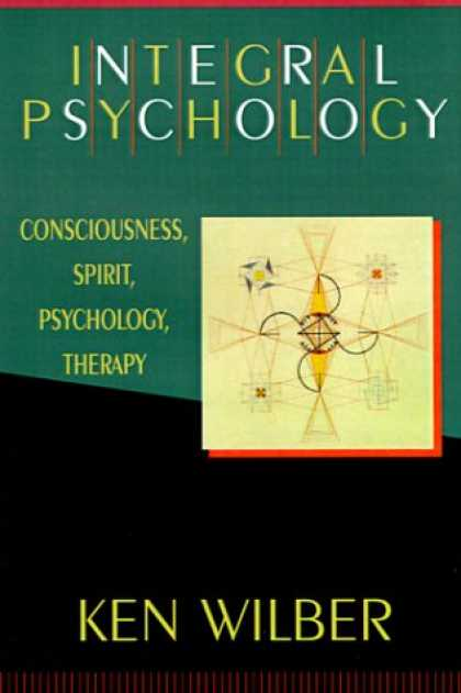 Books About Psychology - Integral Psychology: Consciousness, Spirit, Psychology, Therapy