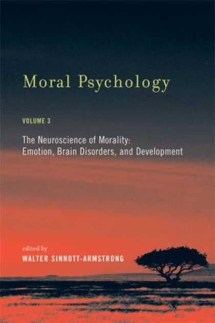 Books About Psychology - Moral Psychology, Volume 3: The Neuroscience of Morality: Emotion, Brain Disorde