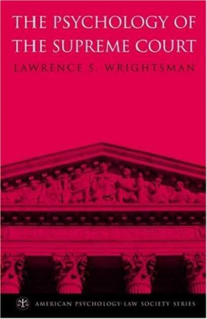 Books About Psychology - The Psychology of the Supreme Court (American Psychology-Law Society Series)