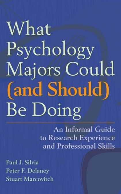 Books About Psychology - What Psychology Majors Could (and Should) Be Doing: An Informal Guide to Researc