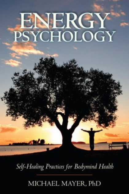 Books About Psychology - Energy Psychology: Self-Healing Practices for Bodymind Health