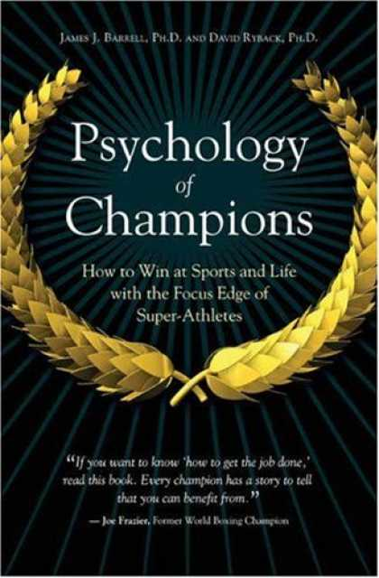 Books About Psychology - Psychology of Champions: How to Win at Sports and Life with the Focus Edge of Su