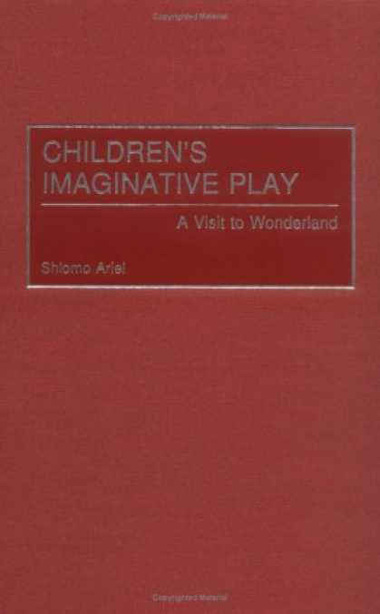 Books About Psychology - Children's Imaginative Play: A Visit to Wonderland (Child Psychology and Mental
