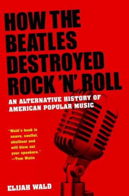Books About Rock 'n Roll - How the Beatles Destroyed Rock n Roll: An Alternative History of American Popula