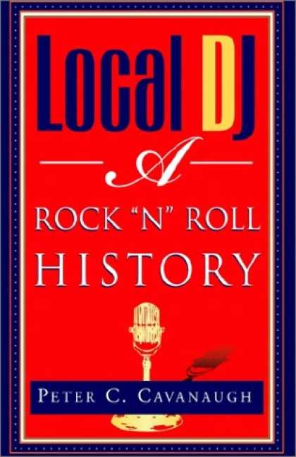 Books About Rock 'n Roll - Local DJ: A Rock 'N Roll History