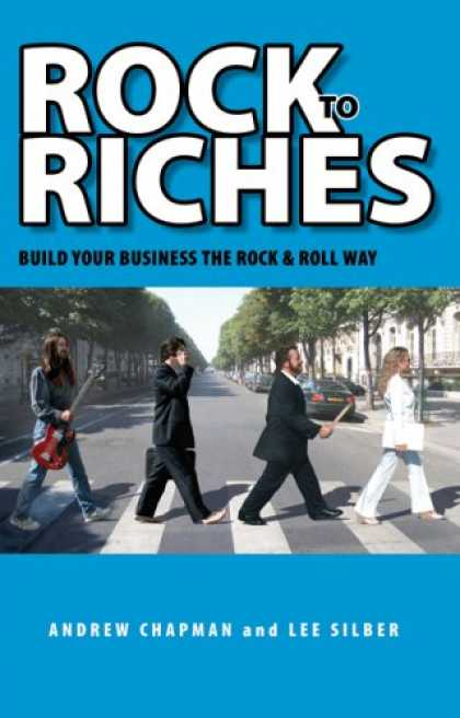 Books About Rock 'n Roll - Rock to Riches: Build Your Business the Rock & Roll Way (Capital Business) (Capi