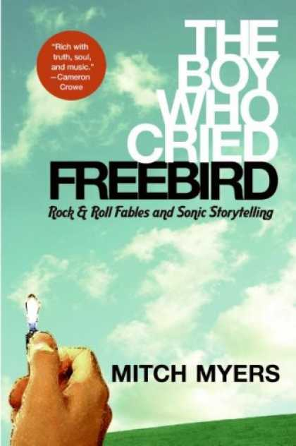 Books About Rock 'n Roll - The Boy Who Cried Freebird: Rock & Roll Fables and Sonic Storytelling