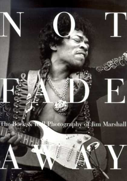 Books About Rock 'n Roll - Not Fade Away: The Rock & Roll Photography of Jim Marshall