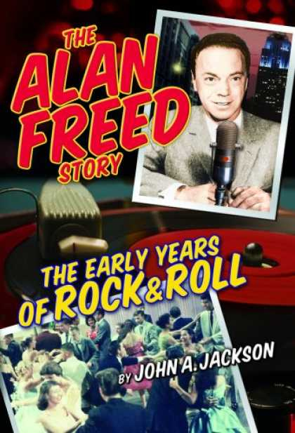 Books About Rock 'n Roll - The Alan Freed Story - The Early Years Of Rock & Roll