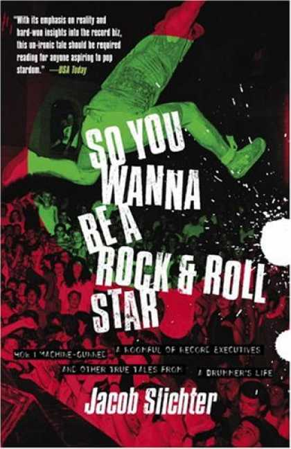Books About Rock 'n Roll - So You Wanna Be a Rock & Roll Star: How I Machine-Gunned a Roomful Of Record Exe