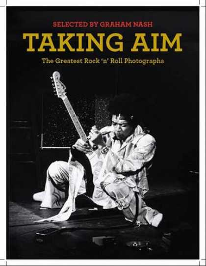 Books About Rock 'n Roll - Taking Aim: Rock and Roll Photographs Selected by Graham Nash