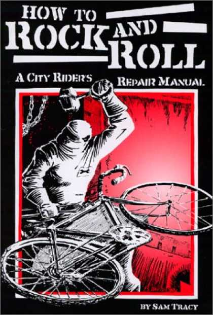 Books About Rock 'n Roll - How To Rock and Roll : A City Rider's Repair Manual