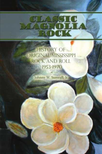 Books About Rock 'n Roll - Classic Magnolia Rock: History of Original Mississippi Rock and Roll 1953-1970