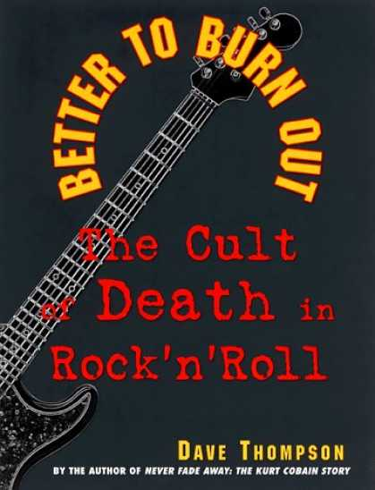 Books About Rock 'n Roll - Better to Burn Out: The Cult of Death in Rock 'N' Roll