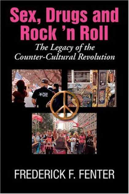 Books About Rock 'n Roll - Sex, Drugs, and Rock 'n Roll: The Legacy of theCounter- Cultural Revolution