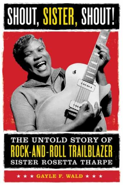 Books About Rock 'n Roll - Shout, Sister, Shout!: The Untold Story of Rock-and-Roll Trailblazer SisterRoset