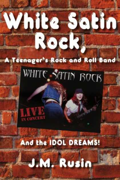 Books About Rock 'n Roll - WHI Satin Rock, A Teenager's Rock and Roll Band: And the IDOL DREAMS!