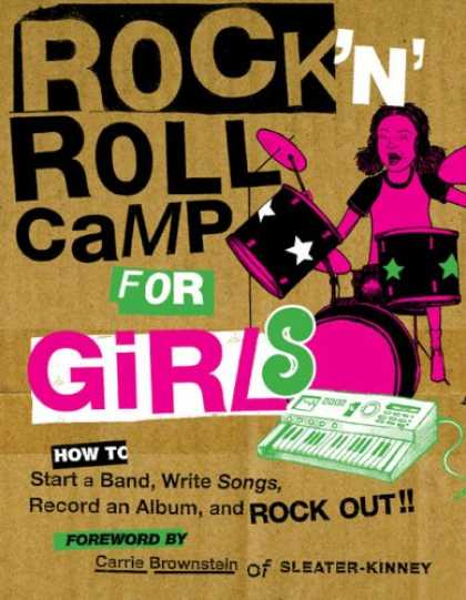 Books About Rock 'n Roll - Rock 'n Roll Camp for Girls: How to Start a Band, Write Songs, Record an Album,