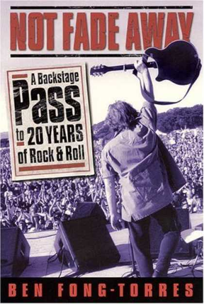 Books About Rock 'n Roll - Not Fade Away: A Backstage Pass to 20 Years of Rock & Roll