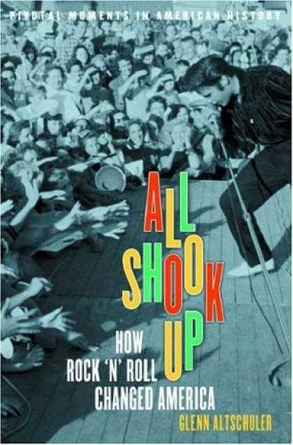 Books About Rock 'n Roll - All Shook Up: How Rock 'n' Roll Changed America (Pivotal Moments in American His