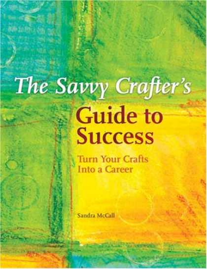 Books About Success - The Savvy Crafters Guide To Success: Turn Your Crafts Into A Career