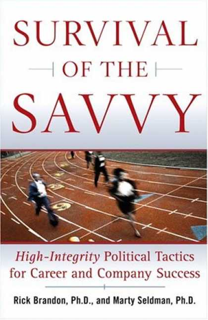 Books About Success - Survival of the Savvy: High-Integrity Political Tactics for Career and Company S