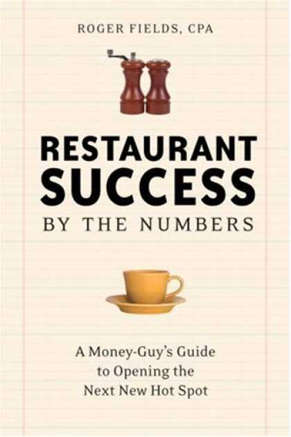 Books About Success - Restaurant Success by the Numbers: A Money-Guy's Guide to Opening the Next Hot S