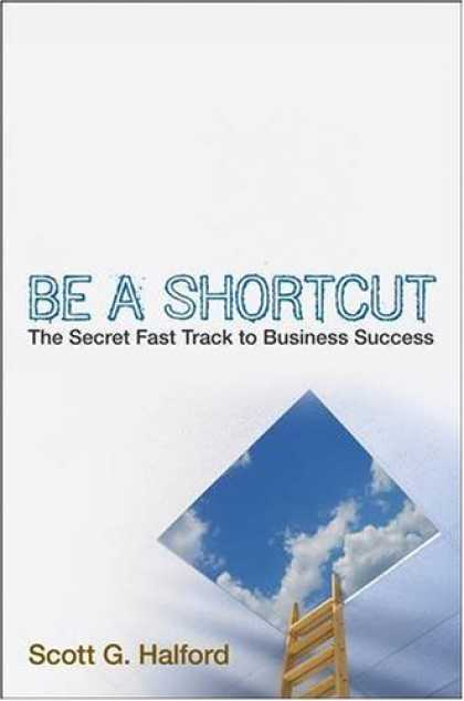Books About Success - Be A Shortcut: The Secret Fast Track to Business Success