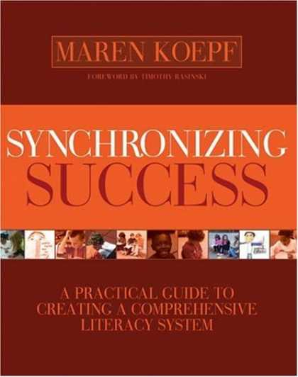 Books About Success - Synchronizing Success: A Practical Guide to Creating A Comprehensive Literacy Sy