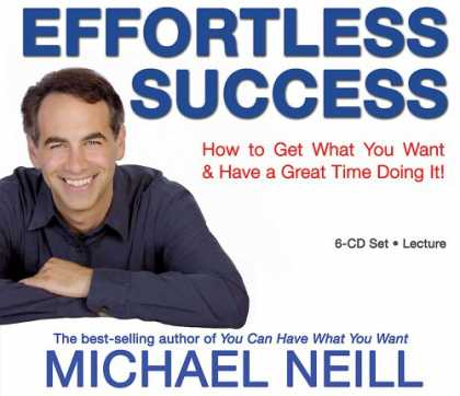Books About Success - Effortless Success: How to Get What You Want and Have a Great Time Doing It