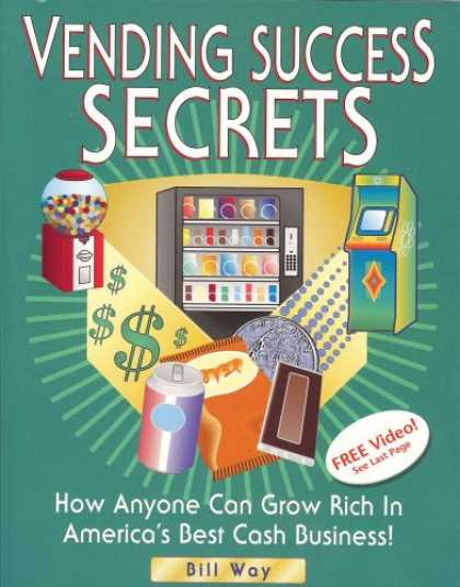 Books About Success - Vending Success Secrets - How Anyone Can Grow Rich In America's Best Cash Busine