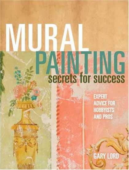 Books About Success - Mural Painting Secrets For Success: Expert Advice For Hobbyists And Pros