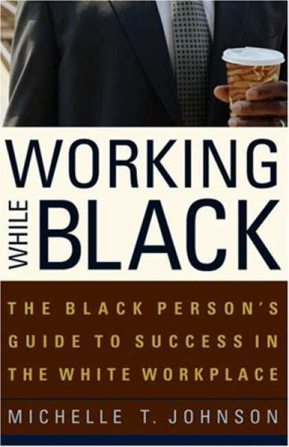 Books About Success - Working While Black: The Black Person's Guide to Success in the White Workplace