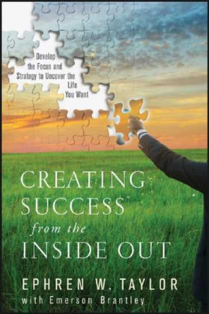 Books About Success - Creating Success from the Inside Out: Develop the Focus and Strategy to Uncover