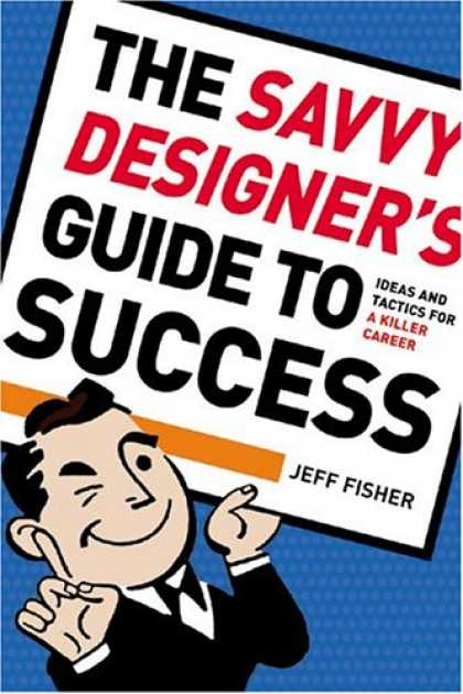 Books About Success - The Savvy Designer's Guide To Success: Ideas and Tactics for a Killer Career