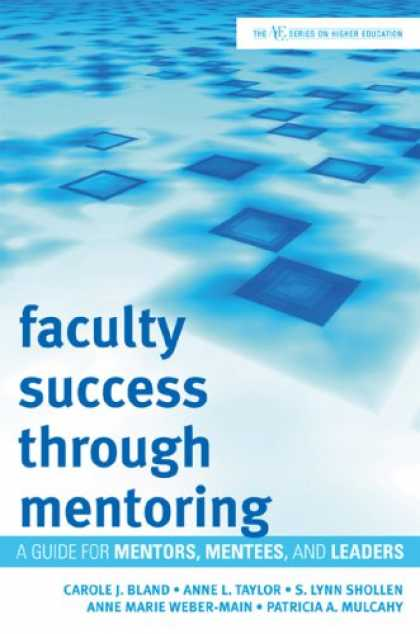 Books About Success - Faculty Success Through Mentoring: A Guide for Mentors, Mentees, and Leaders