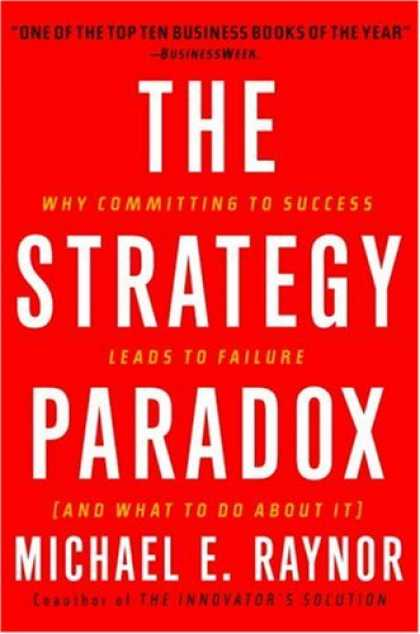 Books About Success - The Strategy Paradox: Why committing to success leads to failure (and what to do