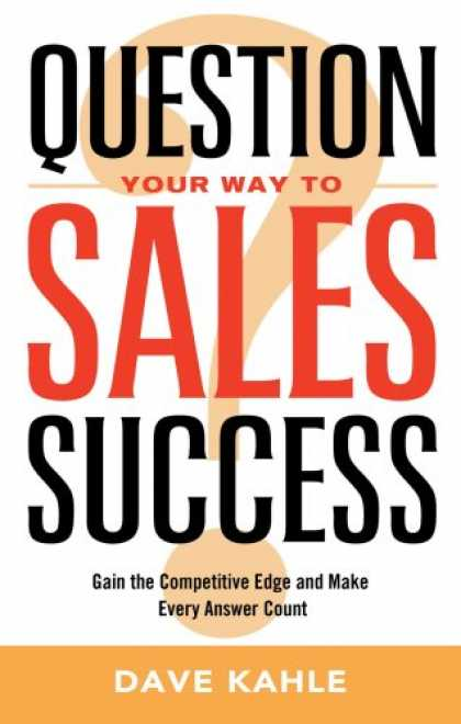 Books About Success - Question Your Way to Sales Success: Gain the Competitive Edge and Make Every Ans