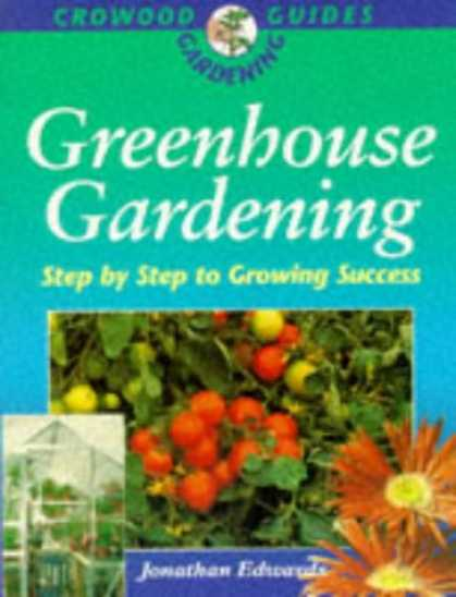 Books About Success - Greenhouse Gardening: Step by Step to Growing Success (Crowood Gardening Guides)