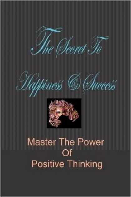 Books About Success - The Secret To Happiness & Success: Master The Power Of Positive Thinking